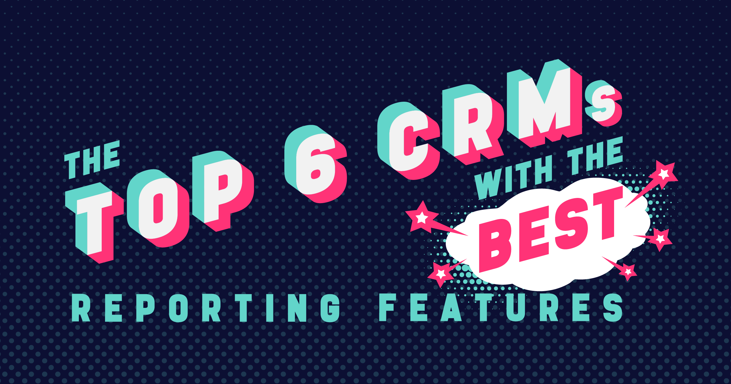 The Top 6 CRMs With the Best Reporting Features