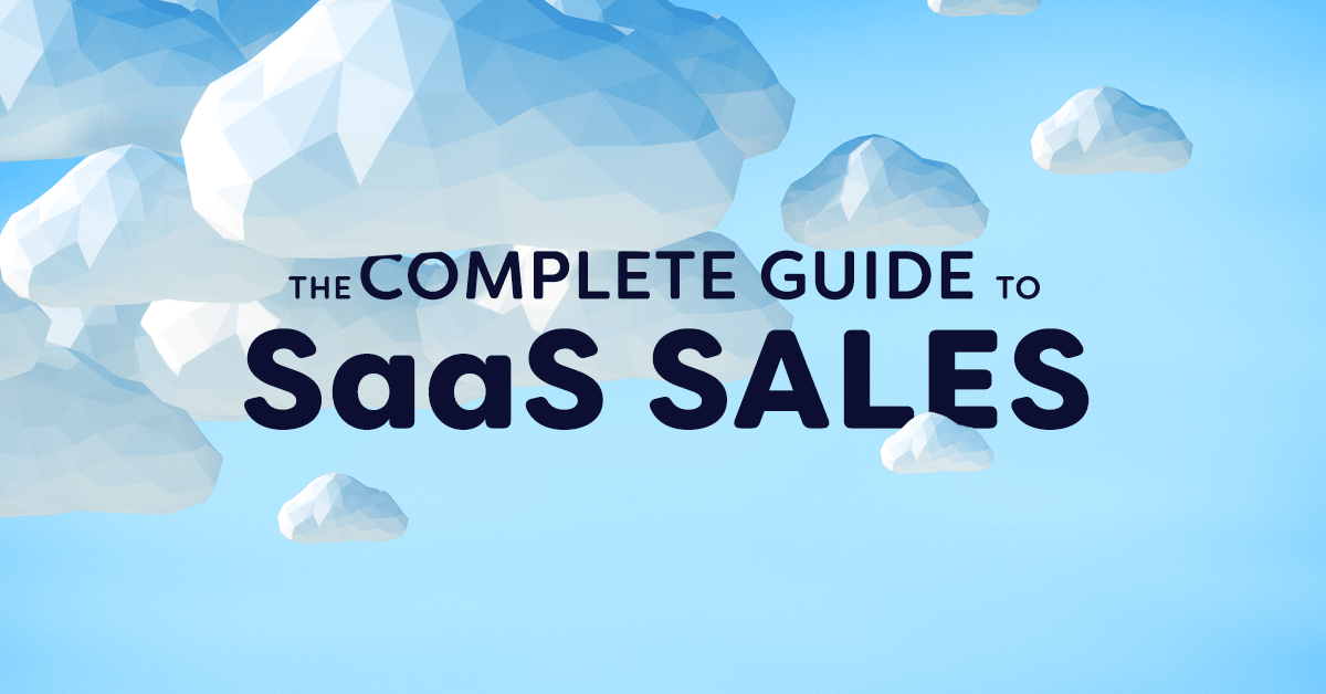 The Complete Guide to SaaS Sales | Software Sales Tactics and Strategy